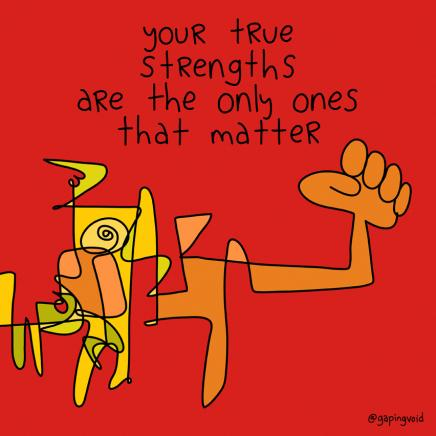 """cartoon drawing that includes the text """"your true strengths are the only ones that matter"""""""