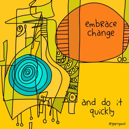 "Cartoon image that reads ""Embrace change and do it quickly""."